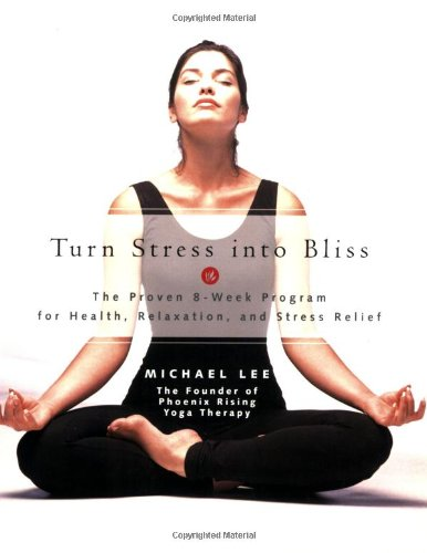 Turn Stress Into Bliss: The Proven 8-week Program For Better Health, Relaxation, And Stress-relief