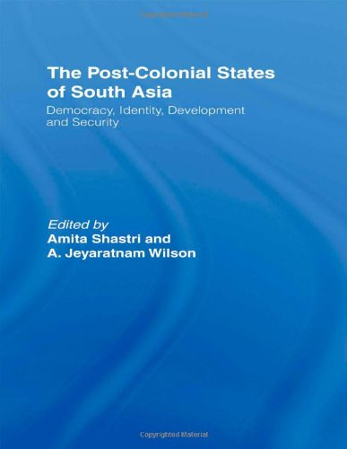 The Post-Colonial States of South Asia: Democracy, Identity, Development and Security