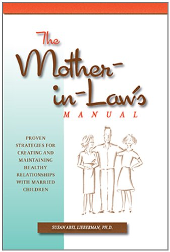 Mother-in-Law's Manual:Proven Strategies for Creating and Maintaining Healthy Relationships with Married Children by Brand: Bright Sky Press
