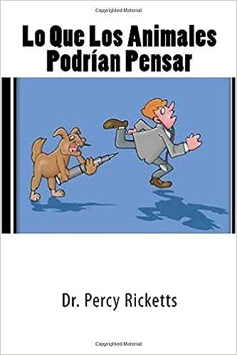 Lo Que Los Animales Podrían Pensar (Spanish Edition): Dr. Percy Ricketts: 9781977881236: Amazon.com: Books