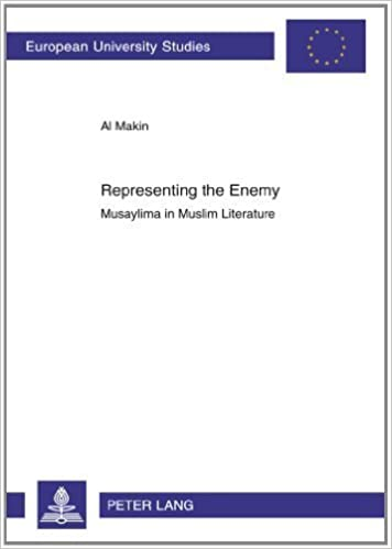 Representing the Enemy: Musaylima in Muslim Literature (Europäische Hochschulschriften / European University Studies / Publications Universitaires Européennes) by Al Makin (2010-09-23)