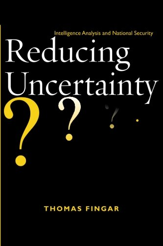 Reducing Uncertainty: Intelligence Analysis and National Security - http://medicalbooks.filipinodoctors.org