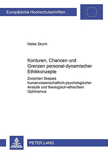 Konturen, Chancen und Grenzen personal-dynamischer Ethikkonzepte: Zwischen Skepsis humanwissenschaftlich-psychologischer Analytik und ... Universitaires Européennes) (German Edition) pdf epub