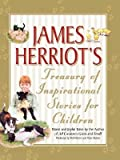 James Herriot's Treasury of Inspirational Stories for Children: Warm and Joyful Tales by the Author of All Creatures Great and Small [JAMES HERRIOTS TREAS OF IN]