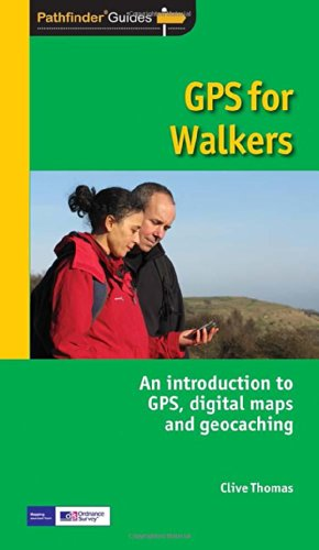 Pathfinder GPS for Walkers: An Introduction to GPS, Digital Maps and Geocaching (Pathfinder Guide)