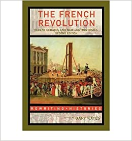 Book [ [ [ The French Revolution: Recent Debates and New Controversies[ THE FRENCH REVOLUTION: RECENT DEBATES AND NEW CONTROVERSIES ] By Kates, Gary ( Author )Oct-24-2005