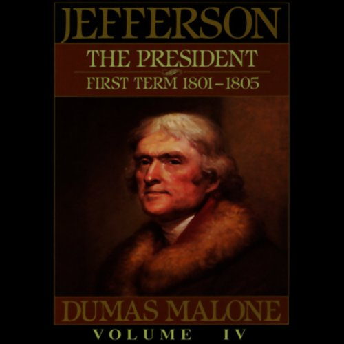 Thomas Jefferson and His Time, Volume 4: The President, First Term, 1801-1805 by Blackstone Audio, Inc.