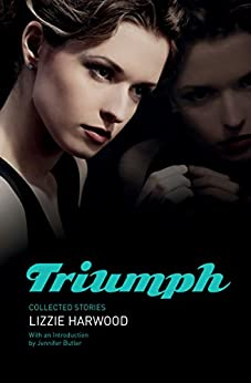 Triumph: Collected Stories by [Harwood, Lizzie]