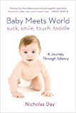 Baby Meets World: Suck, Smile, Touch, Toddle: A Journey Through Infancy