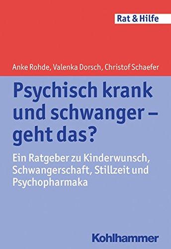 Psychisch krank und schwanger - geht das?: Ein Ratgeber zu Kinderwunsch, Schwangerschaft, Stillzeit und Psychopharmaka (Rat & Hilfe)