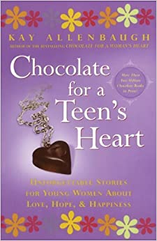 Chocolate for A Teen's Heart: Unforgettable Stories for Young Women About Love, Hope, and Happiness (Chocolate Series) by Kay Allenbaugh (2001-07-03)
