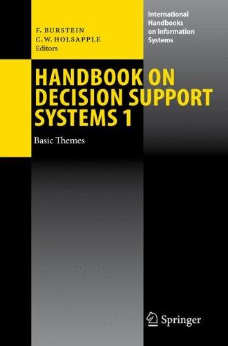 Handbook on Decision Support Systems 1: Basic Themes (International Handbooks on Information Systems)