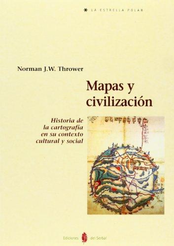 Mapas Y Civilización : Historia De La Cartografía En Su Contexto Cultural Y Social