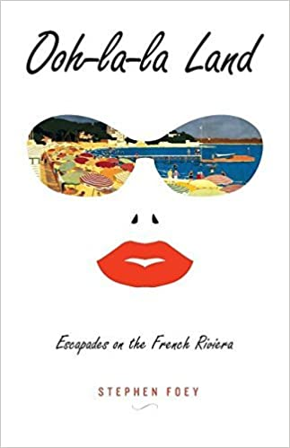 Book Ooh-la-la Land: Escapades on the French Riviera by Stephen Foey (2015-06-08)