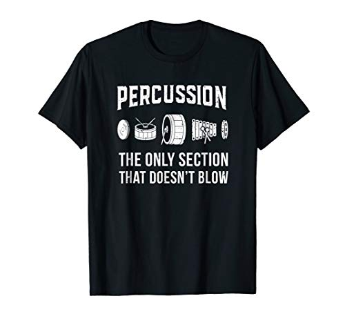 - Percussion: The Only Section That Doesn't Blow Band T-Shirt