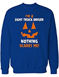 I'm A Light Truck Driver Nothing Scares Me Halloween Gift - Sweatshirt