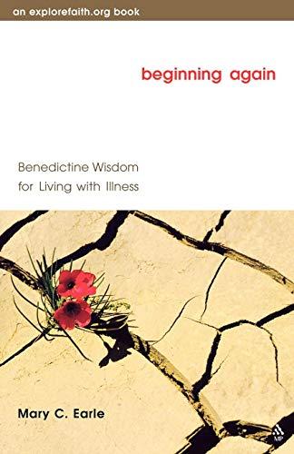 Beginning Again: Benedictine Wisdom for Living with Illness (Explorefaith.Org)