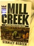 The Mill Creek : An Unnatural History of an Urban Stream, Hedeen, Stanley, 0964343606