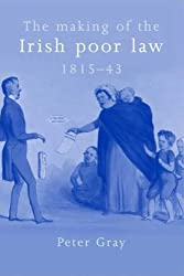 The making of the Irish poor law, 1815-43