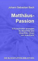 Matthäus-Passion, arrangiert für Blockflöte solo von Julia Krenz (DIE BLOCKFLÖTEN-BIBLIOTHEK 1)