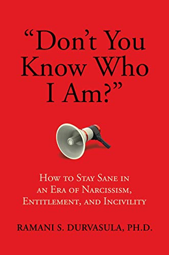 """Don't You Know Who I Am?"": How to Stay Sane in an Era of Narcissism, Entitlement, and Incivility by [Durvasula Ph.D, Ramani S.]"