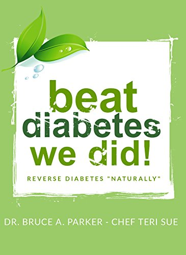 Beat Diabetes We Did!: Reverse Diabetes Narturally   No Prescriptions , No potions, No powders