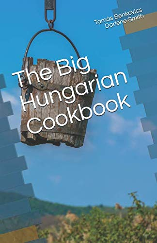 The Big Hungarian Cookbook by Tamás Benkovics, Darlene Smith