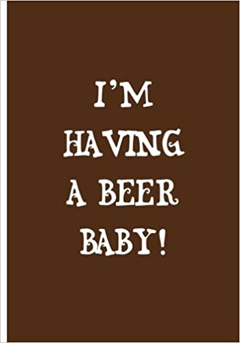 I'm Having A Beer Baby! - Brown Notebook / Journal / Extended Lined Pages / Soft: An Ethi Pike Collectible : Humor