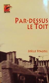 Par-dessus le toit : roman, Stagoll, Joëlle