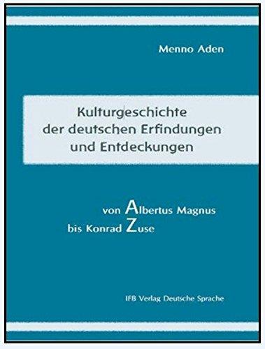 Kulturgeschichte der deutschen Erfindungen und Entdeckungen von Albert Magnus bis Konrad Zuse Taschenbuch – 1. April 2017 Menno Aden IFB 3942409550 Geschichte / Sonstiges