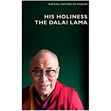 Masters of Wisdom: His Holiness The Dalai Lama: Infinite Compassion for an Imperfect World