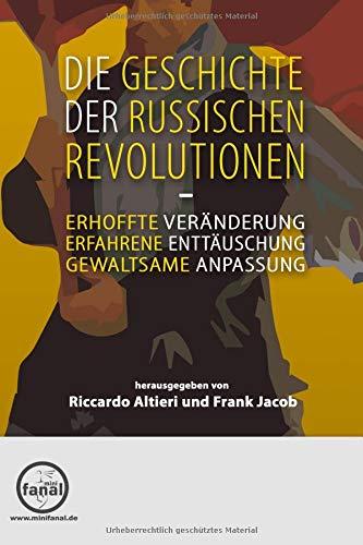 Die Geschichte der Russischen Revolutionen: Erhoffte Veränderung, erfahrene Enttäuschung, gewaltsame Anpassung