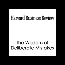 The Wisdom of Deliberate Mistakes (Harvard Business Review)