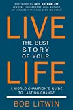 Live the Best Story of Your Life: A World Champion's Guide to Lasting Change