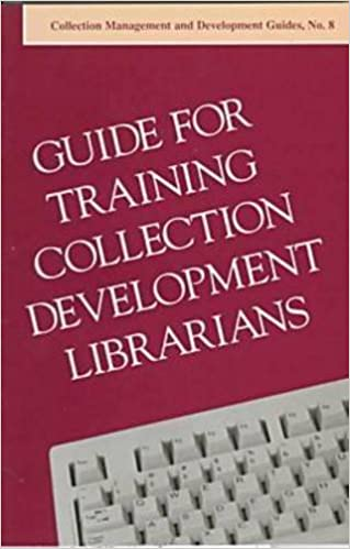 Guide for Training Collection Development Librarians (COLLECTION MANAGEMENT AND DEVELOPMENT GUIDES)