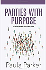 Parties With Purpose: Facilitating Strategic Cross-Cultural Events Paperback