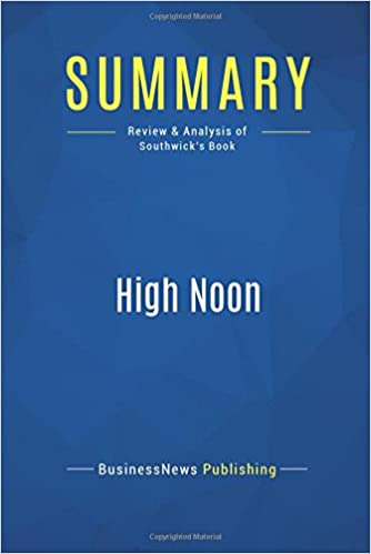 Summary: High Noon: Review and Analysis of Southwicks Book