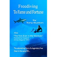Free Diving to fame and fortune: The incredible adventures of a pioneer free diver above and below water in the early 50's