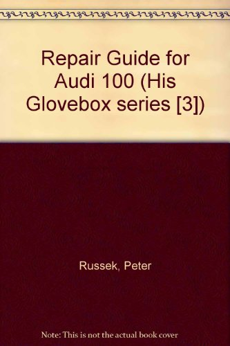(Repair guide: Audi 100-100S-100LS;: Covering engine, cooling system, fuel system, clutch, gearbox and differential, front axle and steering, rear ... U.S.A. supplement (His Glovebox series [3]))