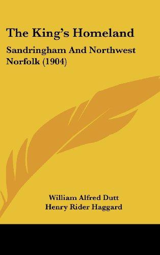 The King's Homeland: Sandringham And Northwest Norfolk (1904)