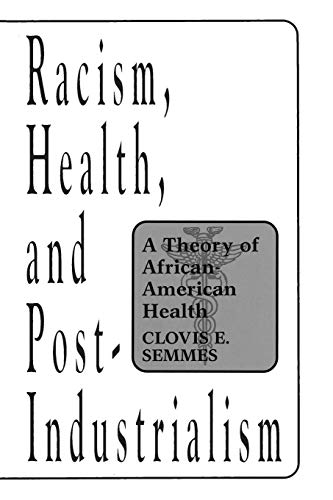 Racism, Health, and Post-Industrialism: A Theory of African-American Health