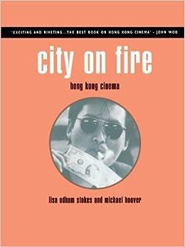 By Lisa Odham Stokes - City on Fire: Hong Kong Cinema (1999-10-02)