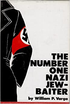 The Number One Nazi Jew Baiter A Political Biography Of
