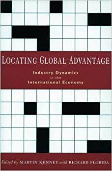 Book Locating Global Advantage: Industry Dynamics in the International Economy (Innovation and Technology in the World Economy)