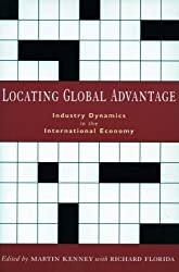 Locating Global Advantage: Industry Dynamics in the International Economy (Innovation and Technology in the World E)
