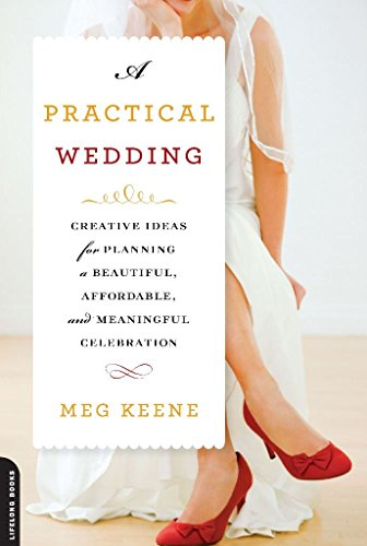 (A Practical Wedding: Creative Ideas for Planning a Beautiful, Affordable, and Meaningful)