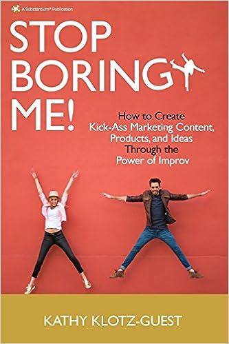 Stop Boring Me!: How to Create Kick-Ass Marketing Content ...