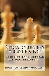 Etica, Clientes y Beneficios: Consejos para mejorar las organizaciones (Spanish Edition)