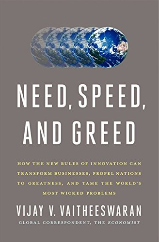 Download Need, Speed, and Greed: How the New Rules of Innovation Can Transform Businesses, Propel Nations to Greatness, and Tame the World's Most Wicked Problems PDF