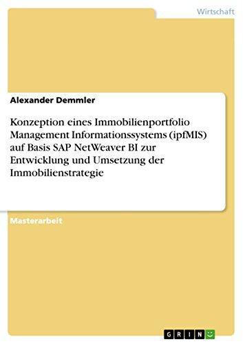 Download Konzeption eines Immobilienportfolio Management Informationssystems (ipfMIS) auf Basis SAP NetWeaver BI zur Entwicklung und Umsetzung der Immobilienstrategie (German Edition) Pdf